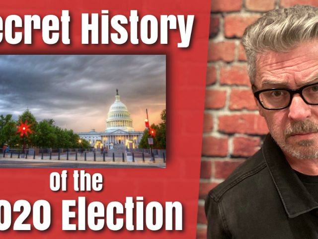 The Secret History of the 2020 Election [VIDEO]